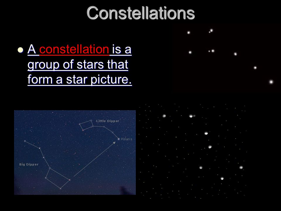 Constellations A constellation is a group of stars that form a star picture.