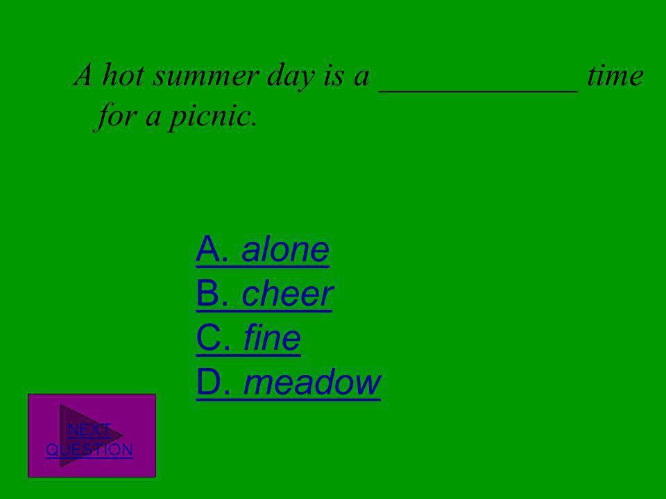 A. alone B. cheer C. fine D. meadow
