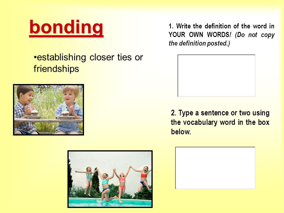 bonding establishing closer ties or friendships