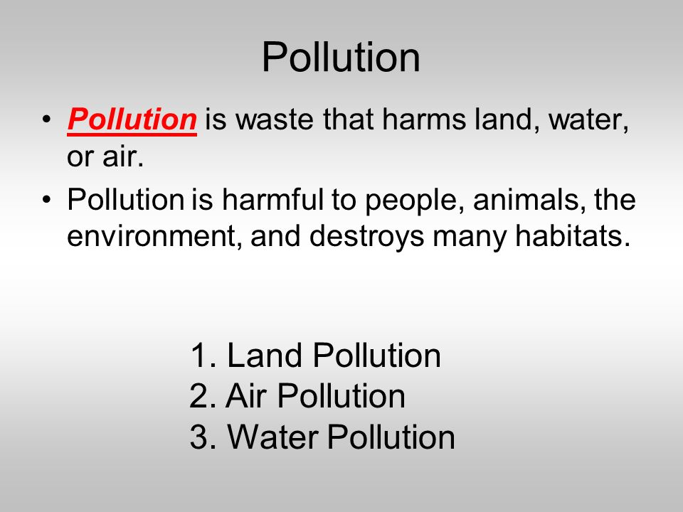 Pollution 1. Land Pollution 2. Air Pollution 3. Water Pollution