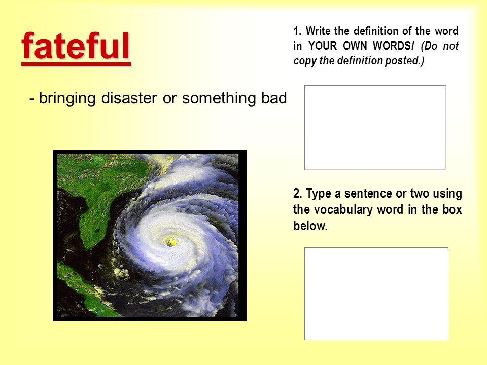 fateful - bringing disaster or something bad