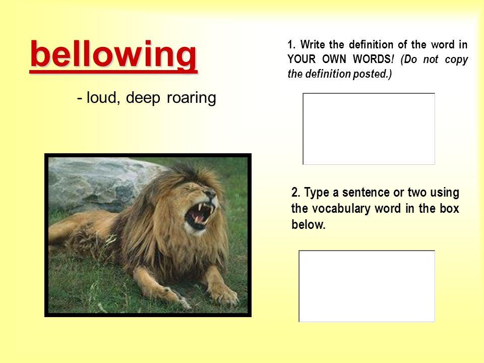 bellowing - loud, deep roaring