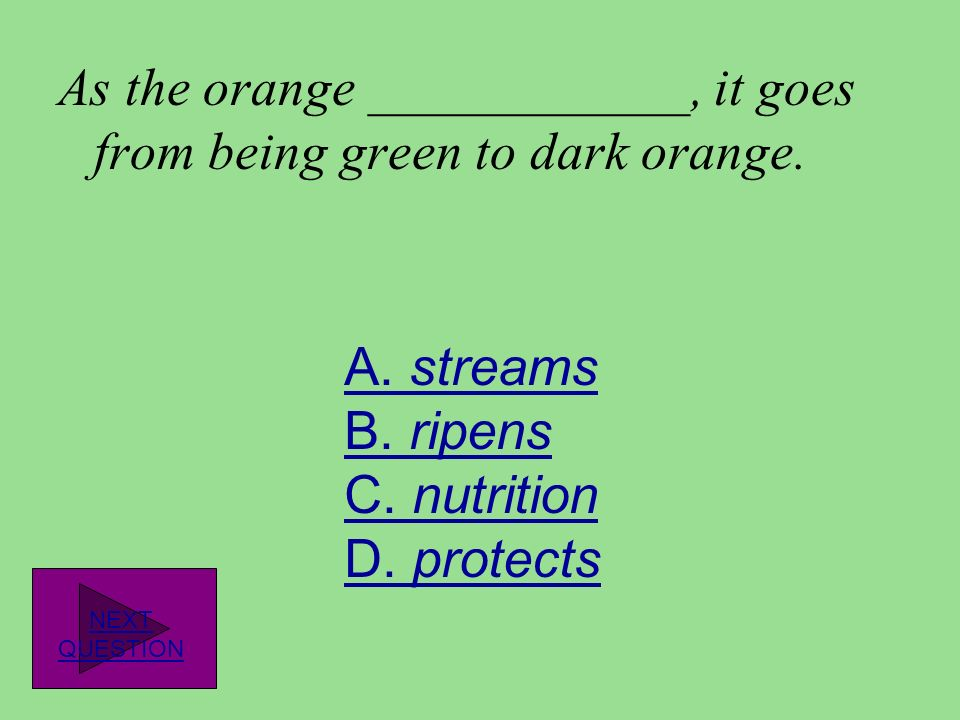 As the orange ____________, it goes from being green to dark orange.