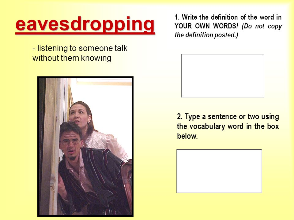 eavesdropping - listening to someone talk without them knowing