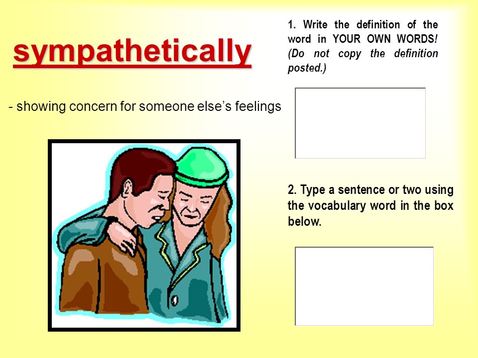 sympathetically - showing concern for someone else's feelings