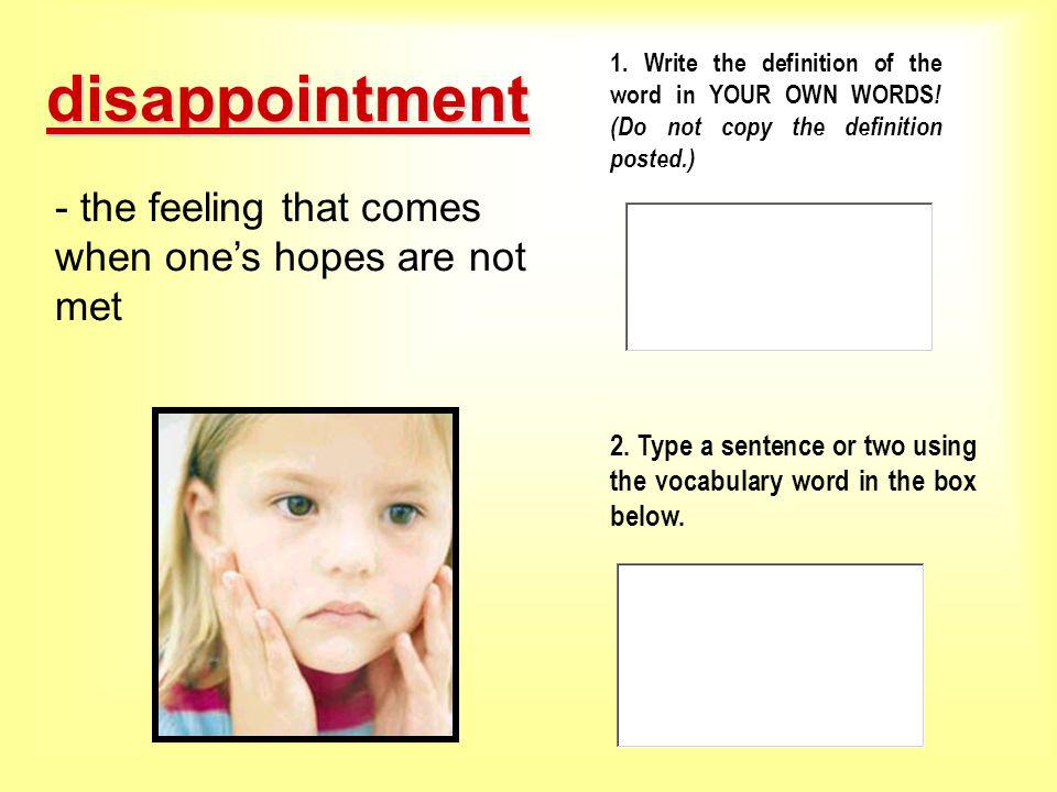 disappointment - the feeling that comes when one's hopes are not met