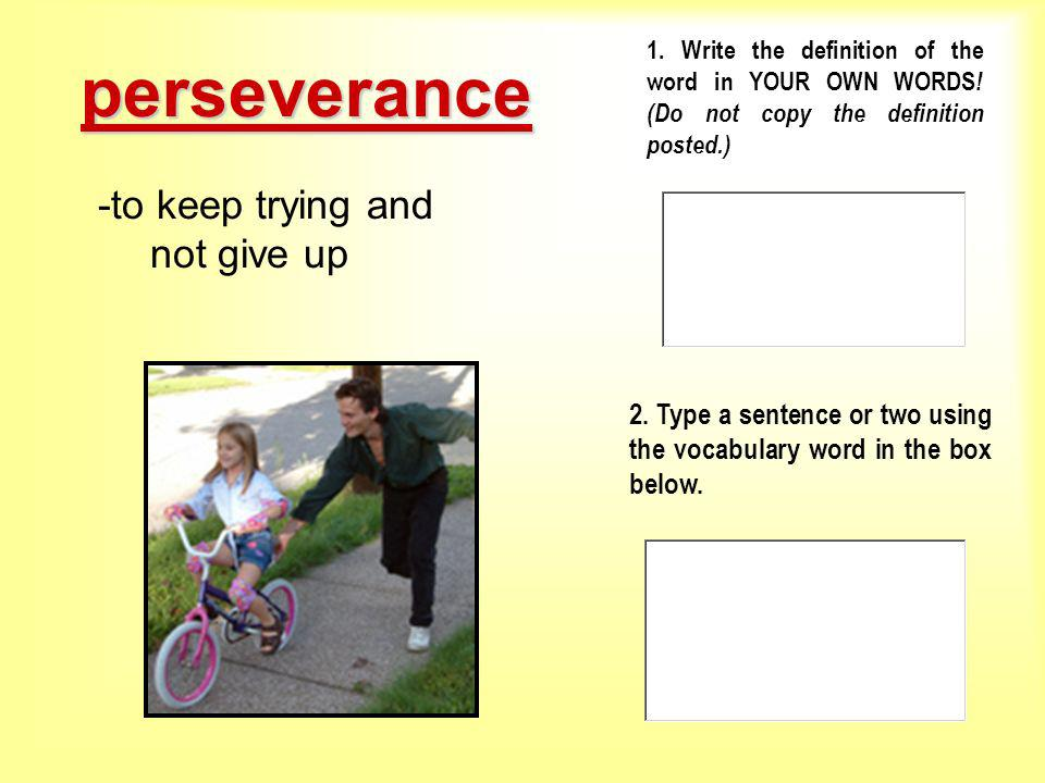 perseverance -to keep trying and not give up
