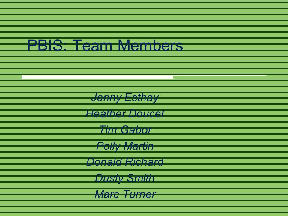 PBIS: Team Members Jenny Esthay Heather Doucet Tim Gabor Polly Martin