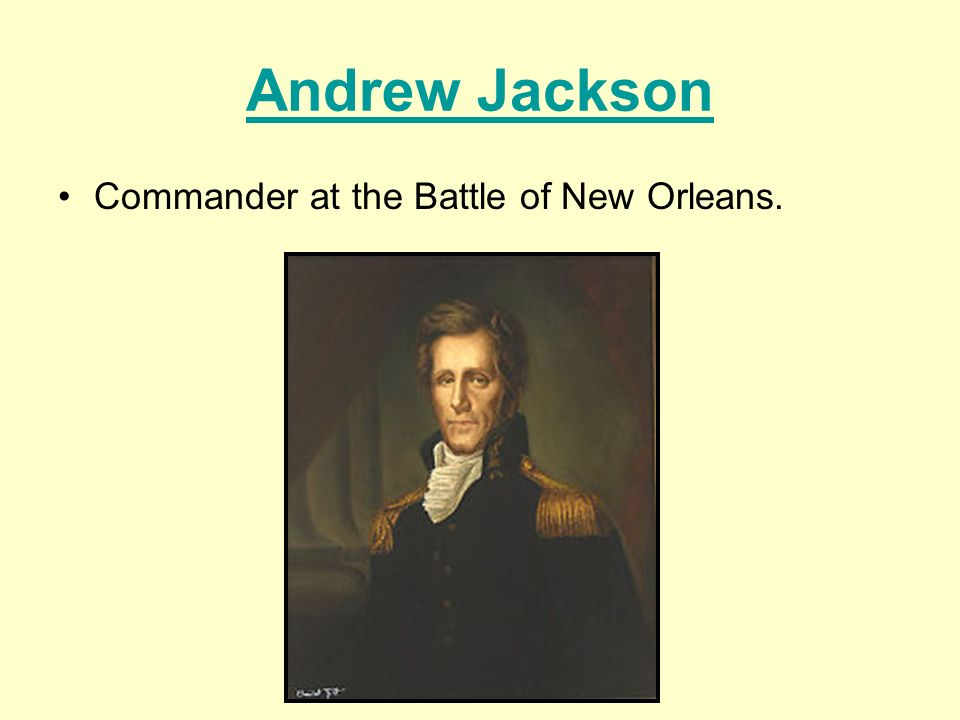 Andrew Jackson Commander at the Battle of New Orleans.