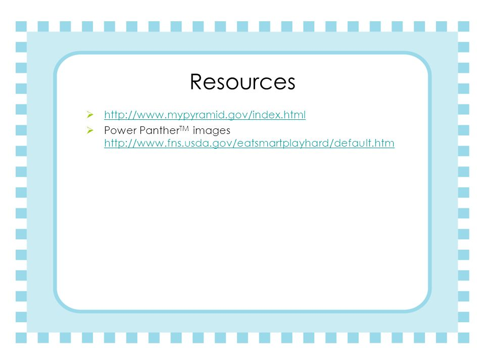 Resources http://www.mypyramid.gov/index.html