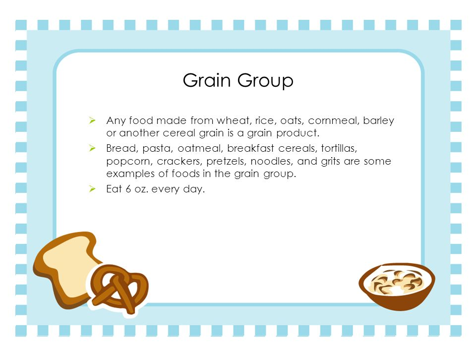 Grain Group Any food made from wheat, rice, oats, cornmeal, barley or another cereal grain is a grain product.