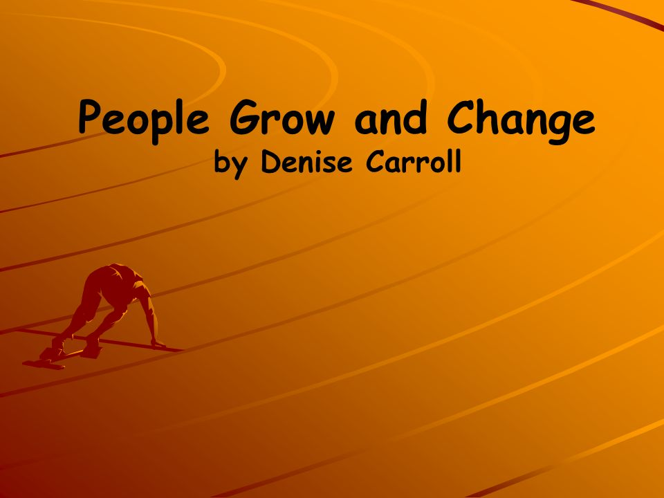 People Grow and Change by Denise Carroll
