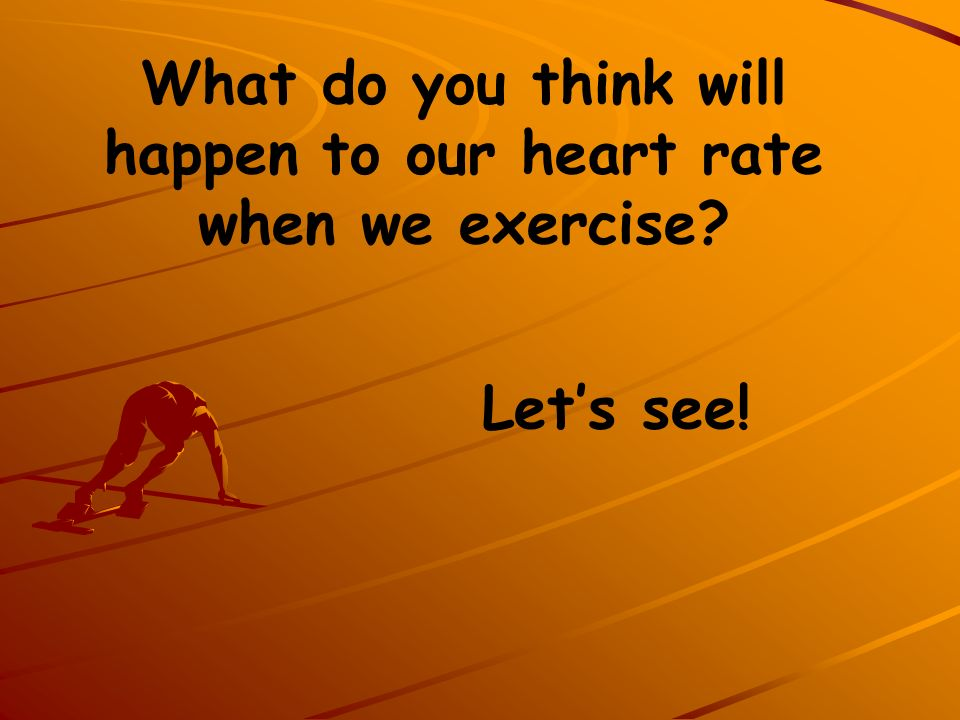 What do you think will happen to our heart rate when we exercise