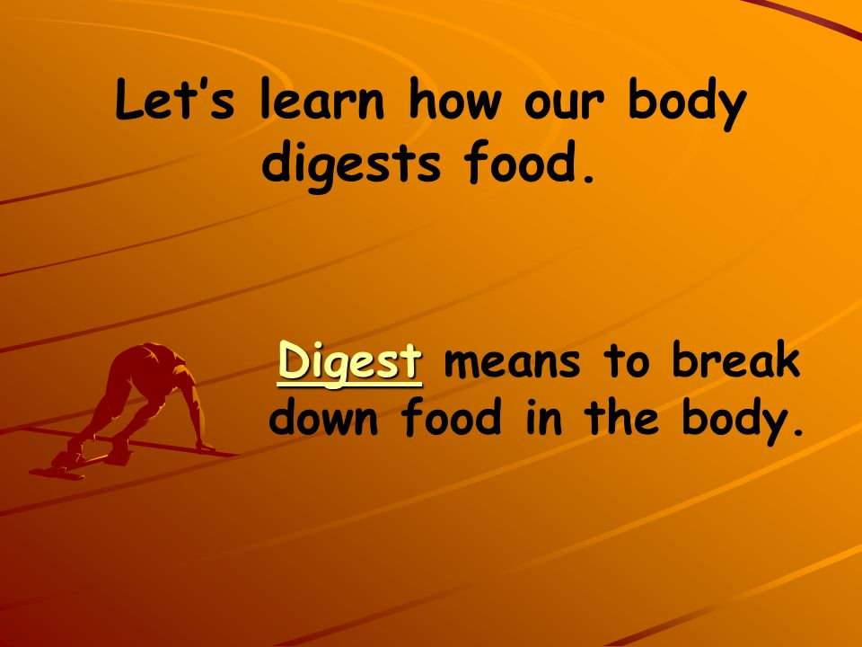 Let's learn how our body digests food.