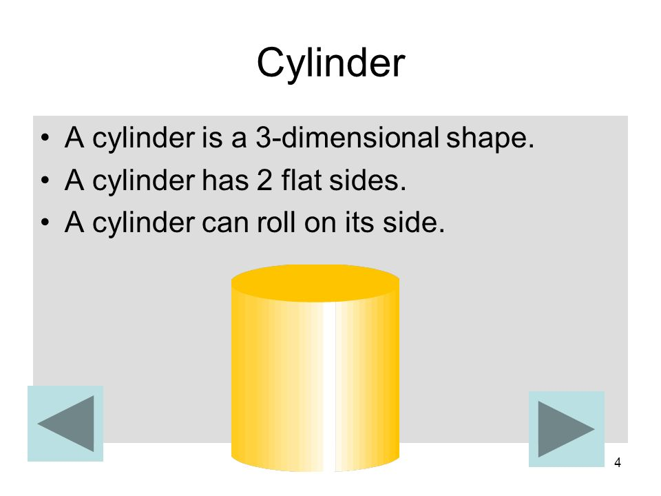 Cylinder A cylinder is a 3-dimensional shape.