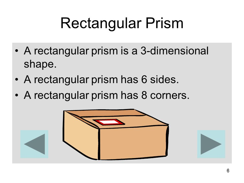 Rectangular Prism A rectangular prism is a 3-dimensional shape.