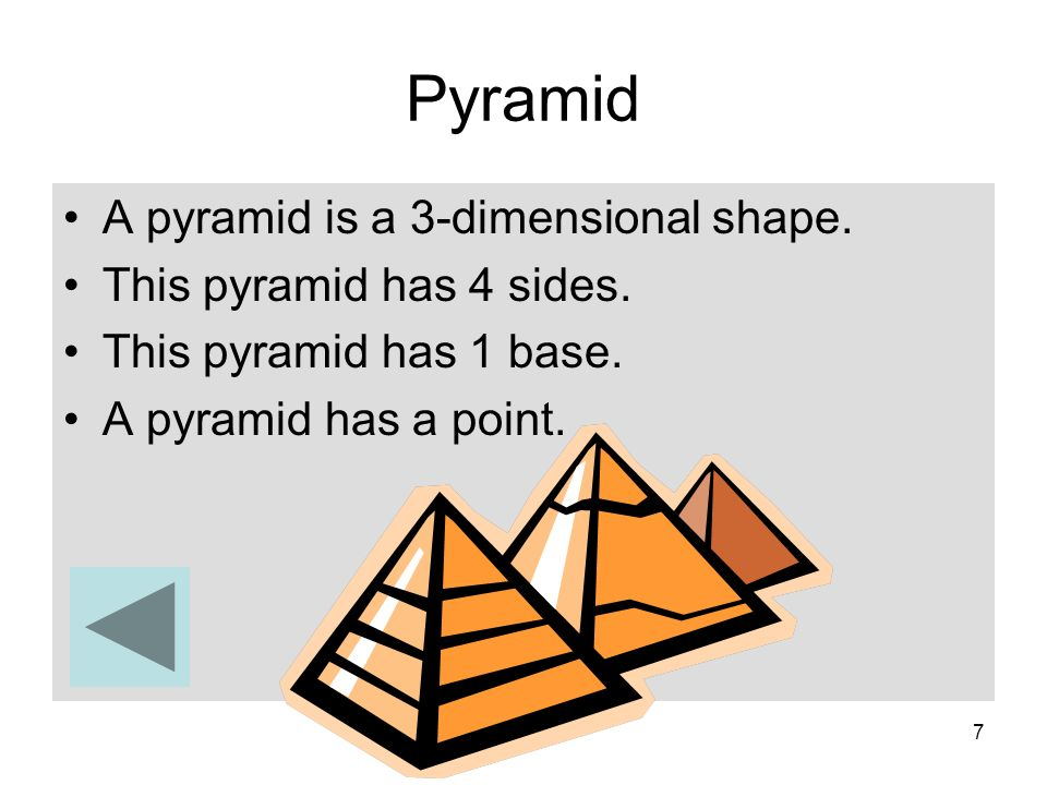 Pyramid A pyramid is a 3-dimensional shape. This pyramid has 4 sides.