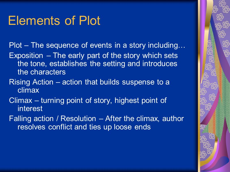 Elements of Plot Plot – The sequence of events in a story including…