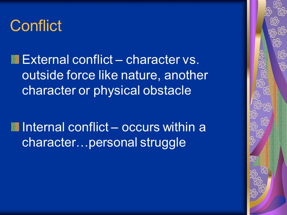 Conflict External conflict – character vs. outside force like nature, another character or physical obstacle.