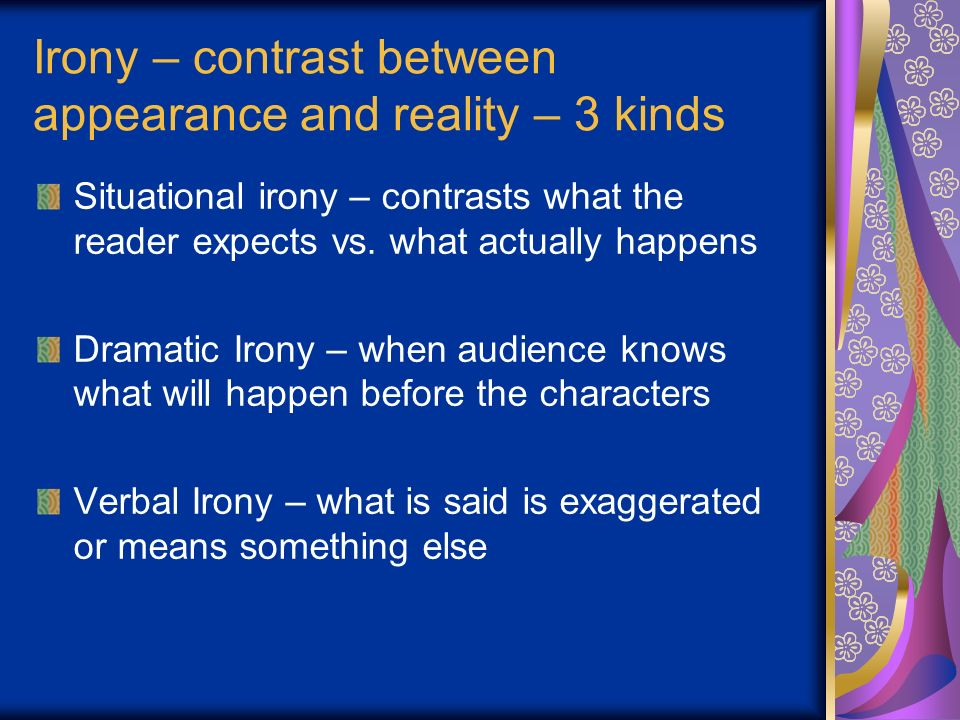 Irony – contrast between appearance and reality – 3 kinds