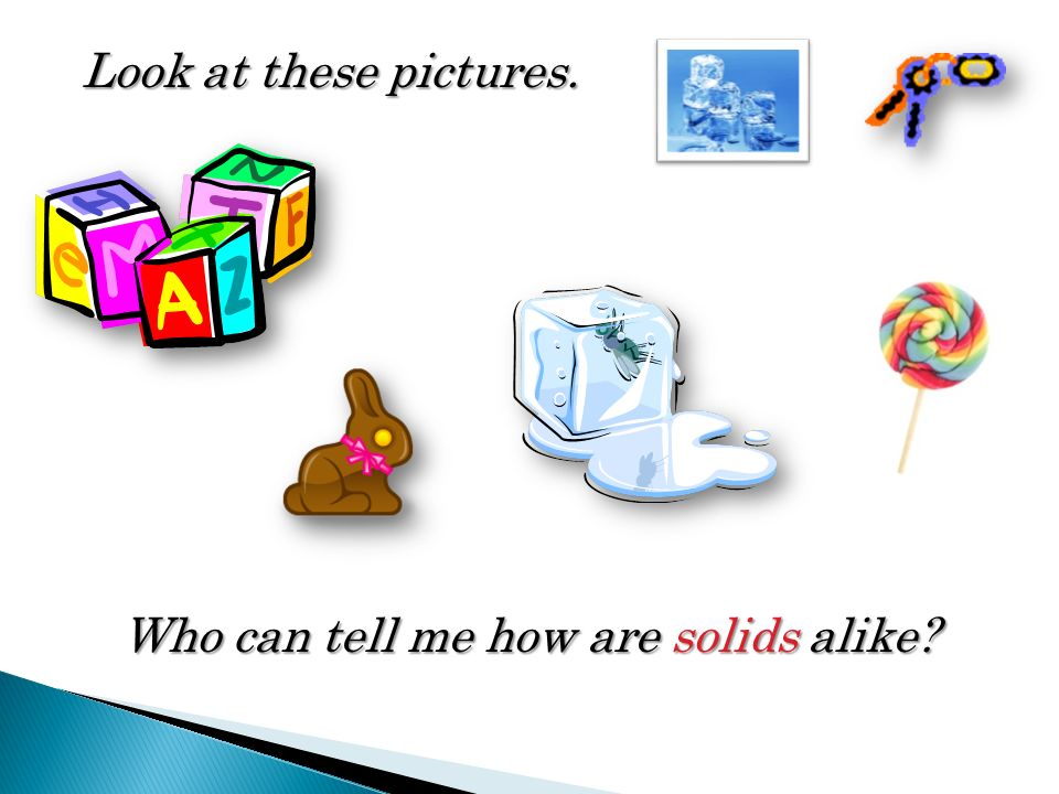 Who can tell me how are solids alike