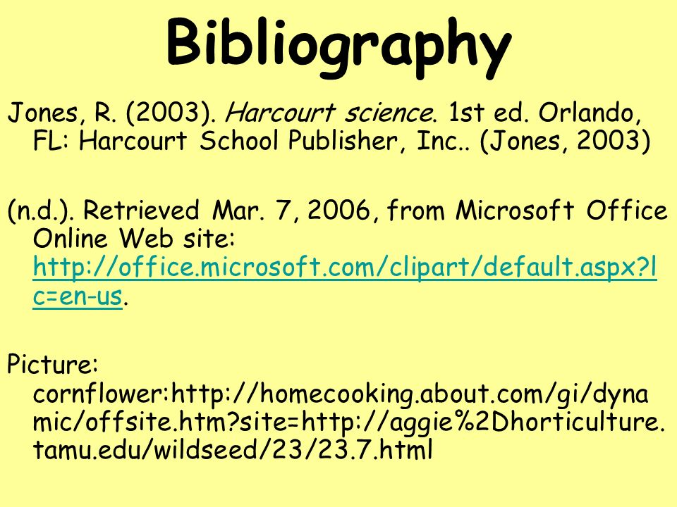 Bibliography Jones, R. (2003). Harcourt science. 1st ed. Orlando, FL: Harcourt School Publisher, Inc.. (Jones, 2003)