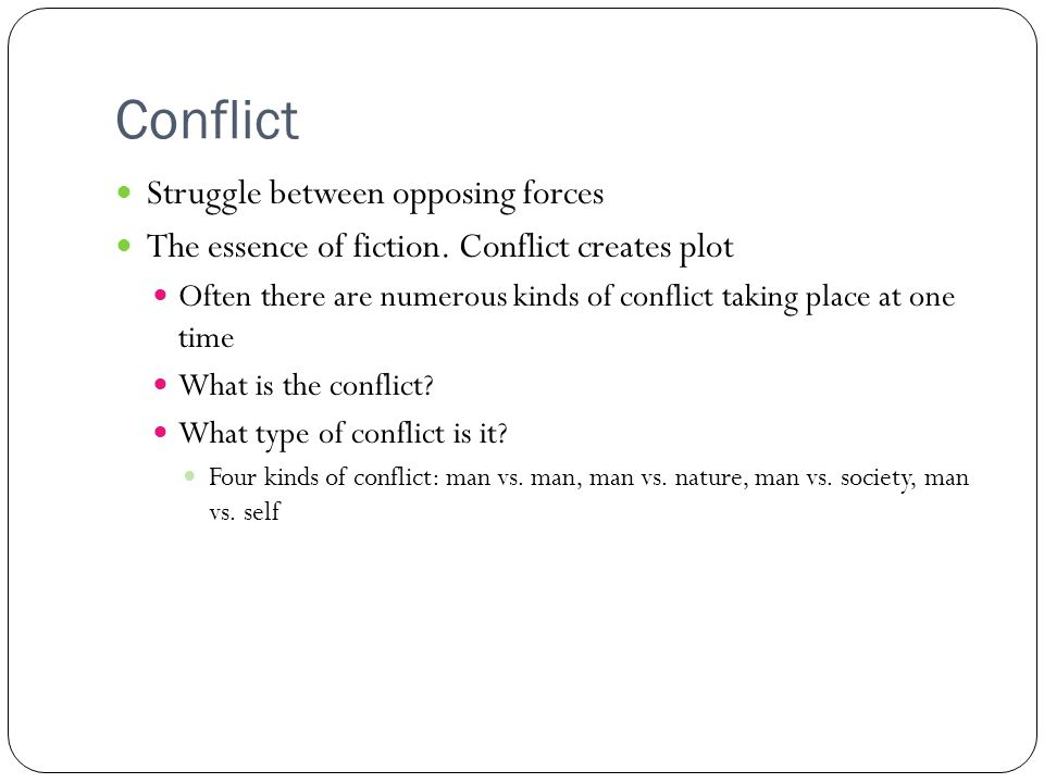Conflict Struggle between opposing forces