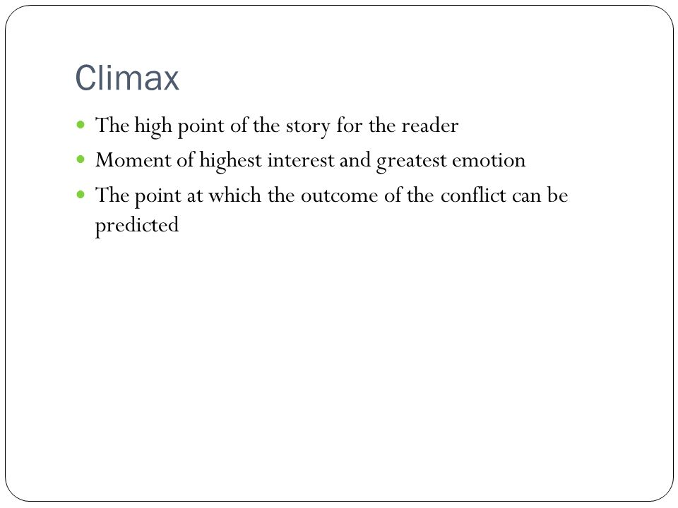 Climax The high point of the story for the reader