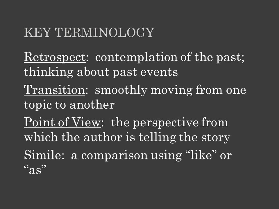 Key terminology Retrospect: contemplation of the past; thinking about past events. Transition: smoothly moving from one topic to another.