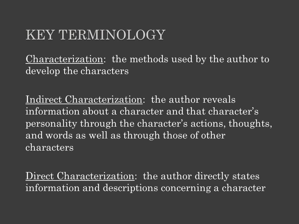 Key terminology Characterization: the methods used by the author to develop the characters.