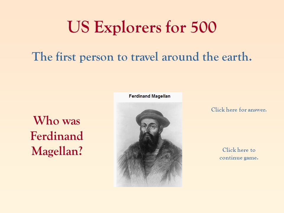 US Explorers for 500 The first person to travel around the earth.