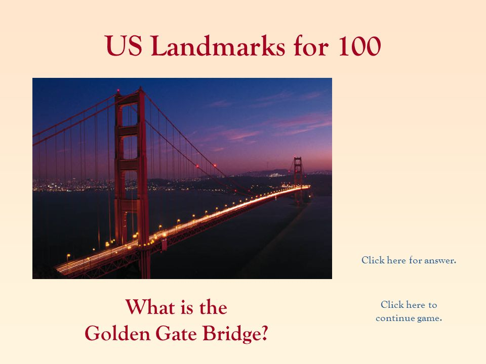 What is the Golden Gate Bridge Click here to continue game.