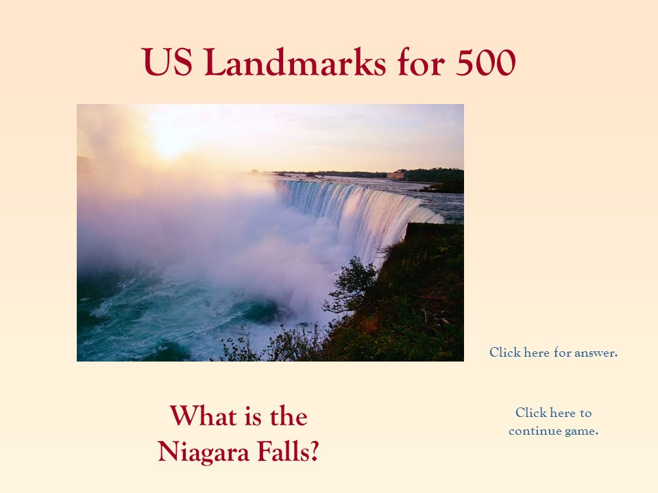 What is the Niagara Falls Click here to continue game.