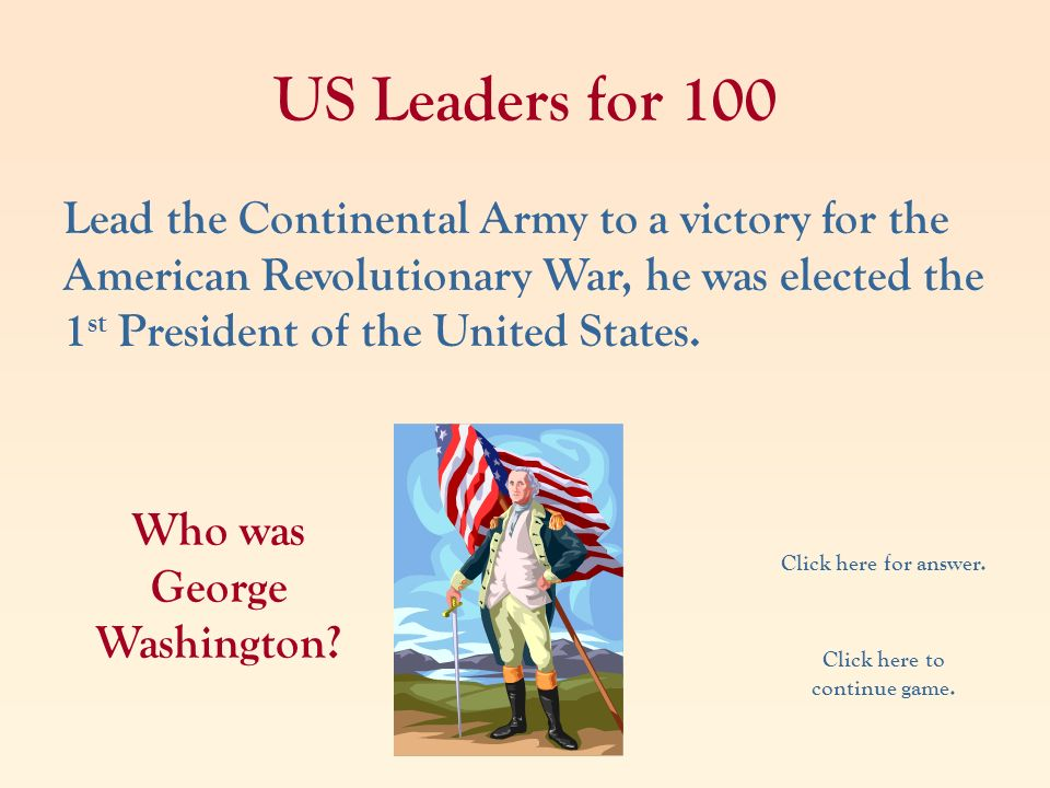 Who was George Washington Click here to continue game.
