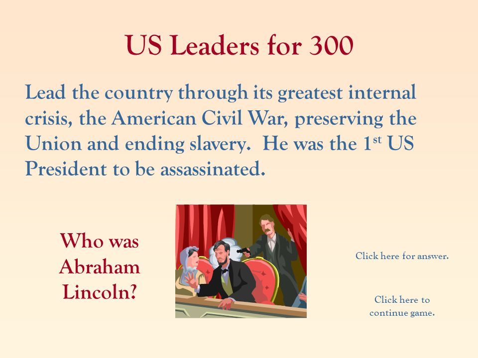 Who was Abraham Lincoln Click here to continue game.