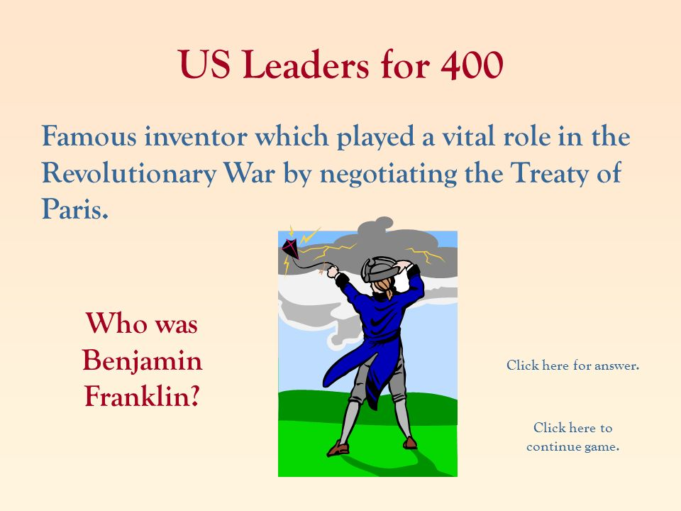 Who was Benjamin Franklin Click here to continue game.