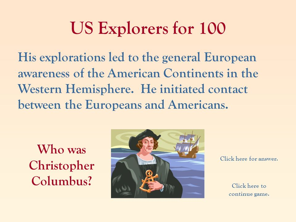 Who was Christopher Columbus Click here to continue game.