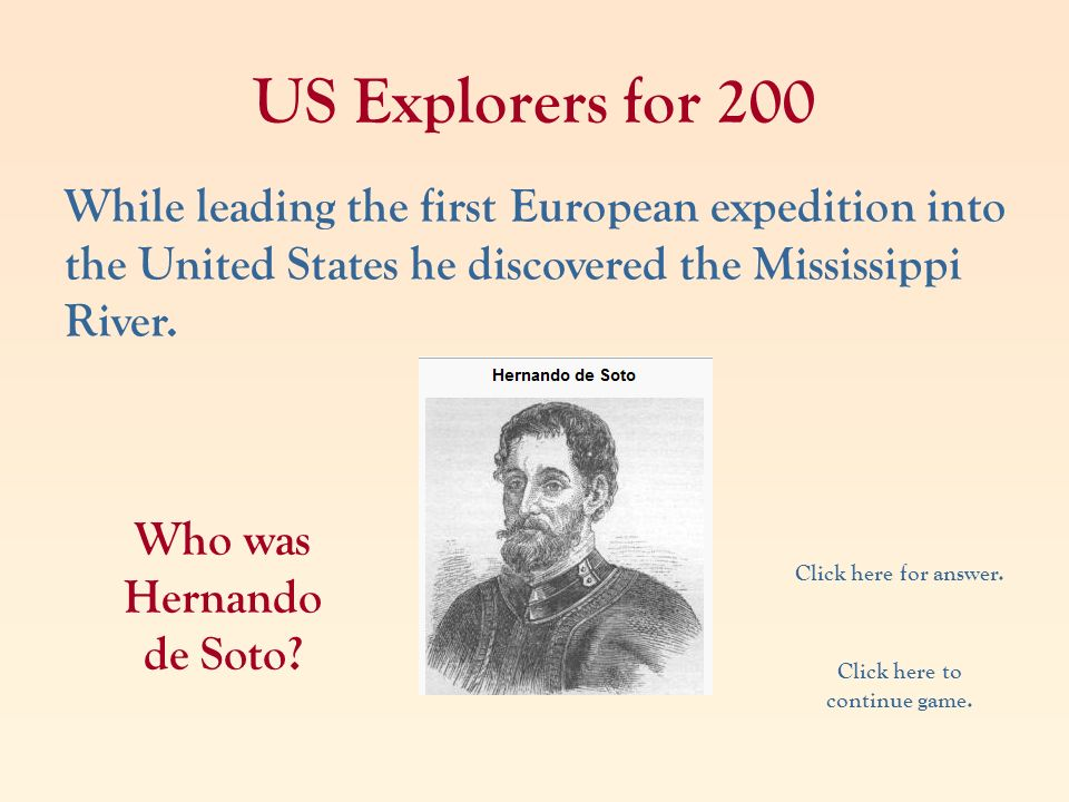 Who was Hernando de Soto Click here to continue game.