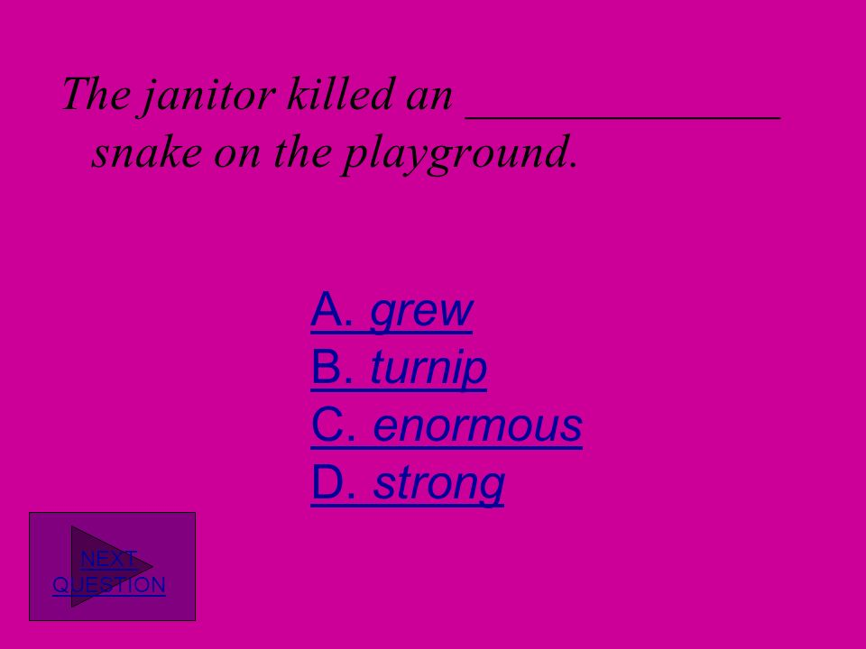 The janitor killed an _____________ snake on the playground.