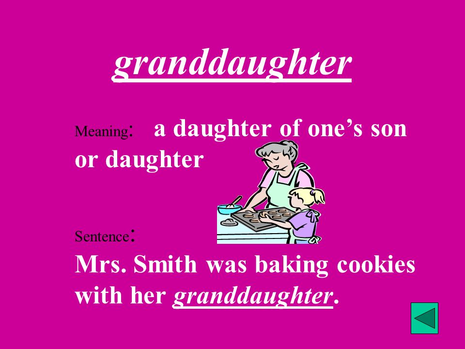 granddaughter Meaning: a daughter of one's son or daughter