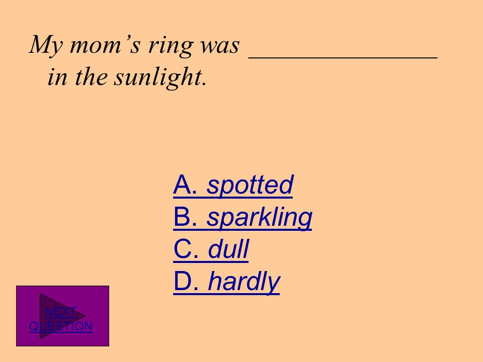 My mom's ring was ______________ in the sunlight.
