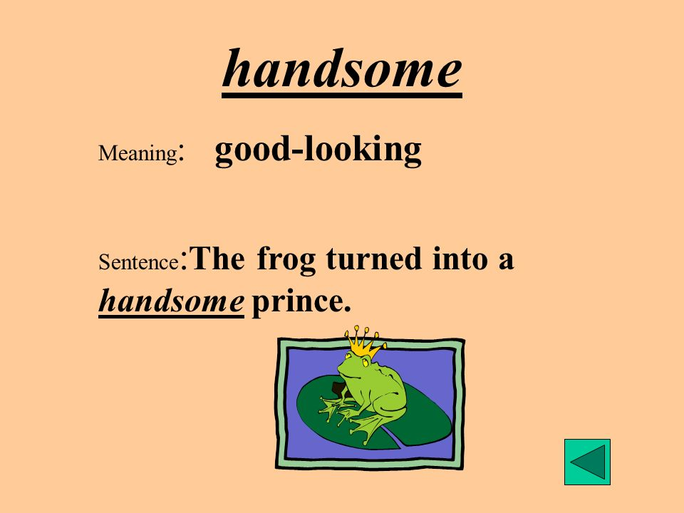 handsome Meaning: good-looking