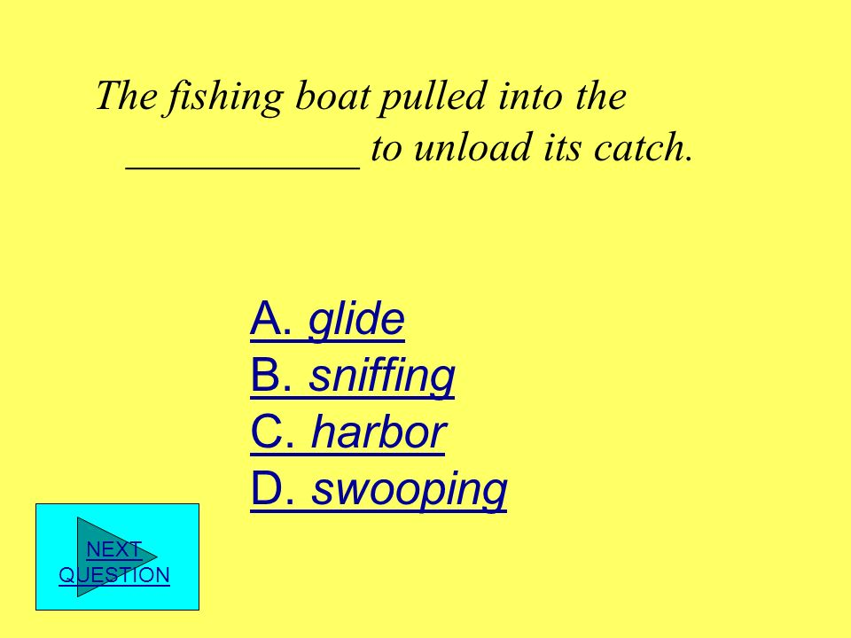 A. glide B. sniffing C. harbor D. swooping