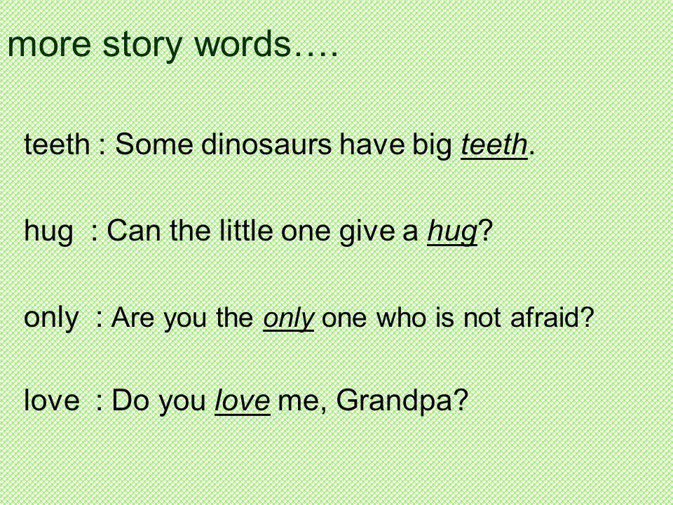 more story words…. teeth : Some dinosaurs have big teeth.