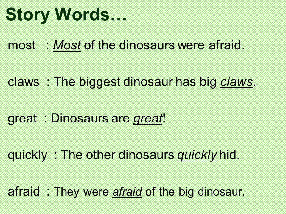 Story Words… most : Most of the dinosaurs were afraid.