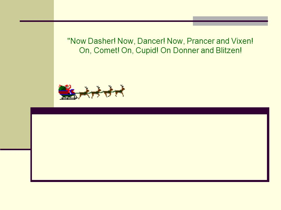 Now Dasher. Now, Dancer. Now, Prancer and Vixen. On, Comet. On, Cupid