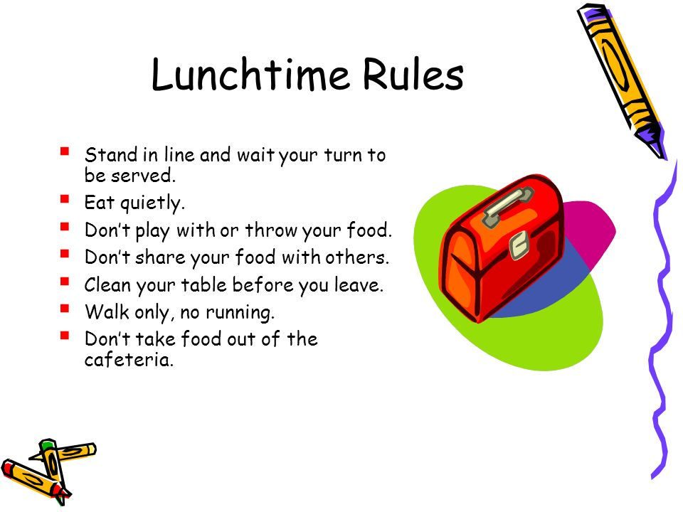 Lunchtime Rules Stand in line and wait your turn to be served.