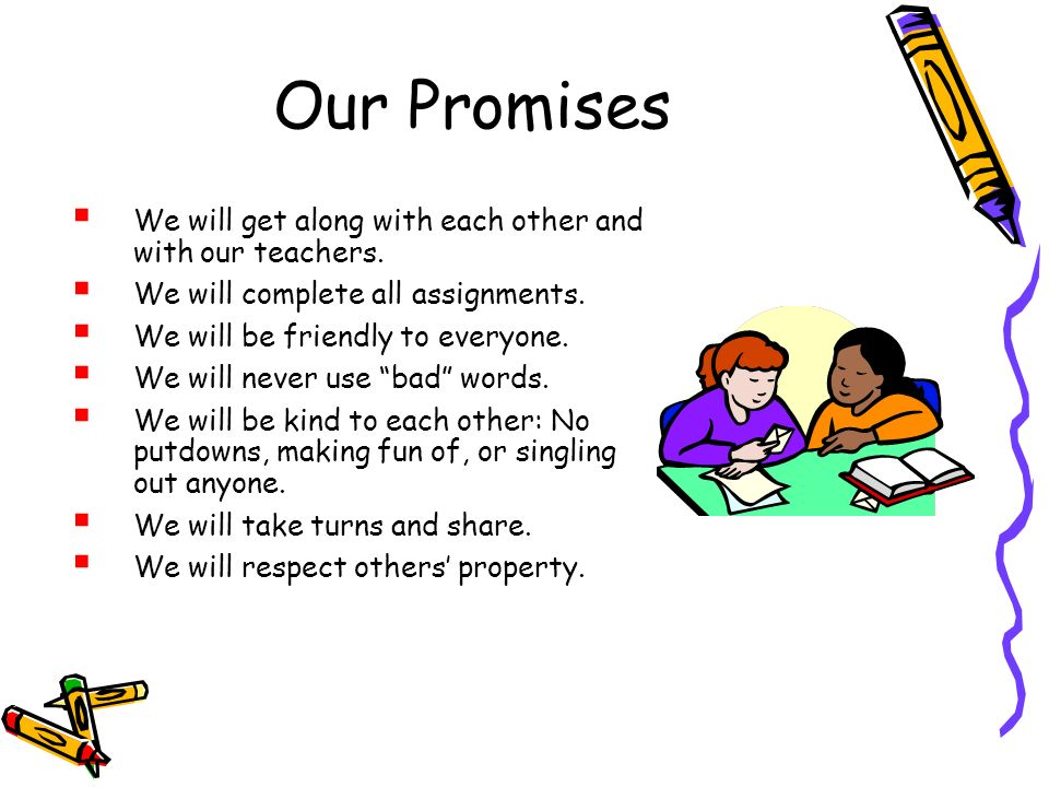 Our Promises We will get along with each other and with our teachers.