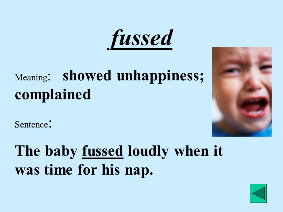 fussed The baby fussed loudly when it was time for his nap.