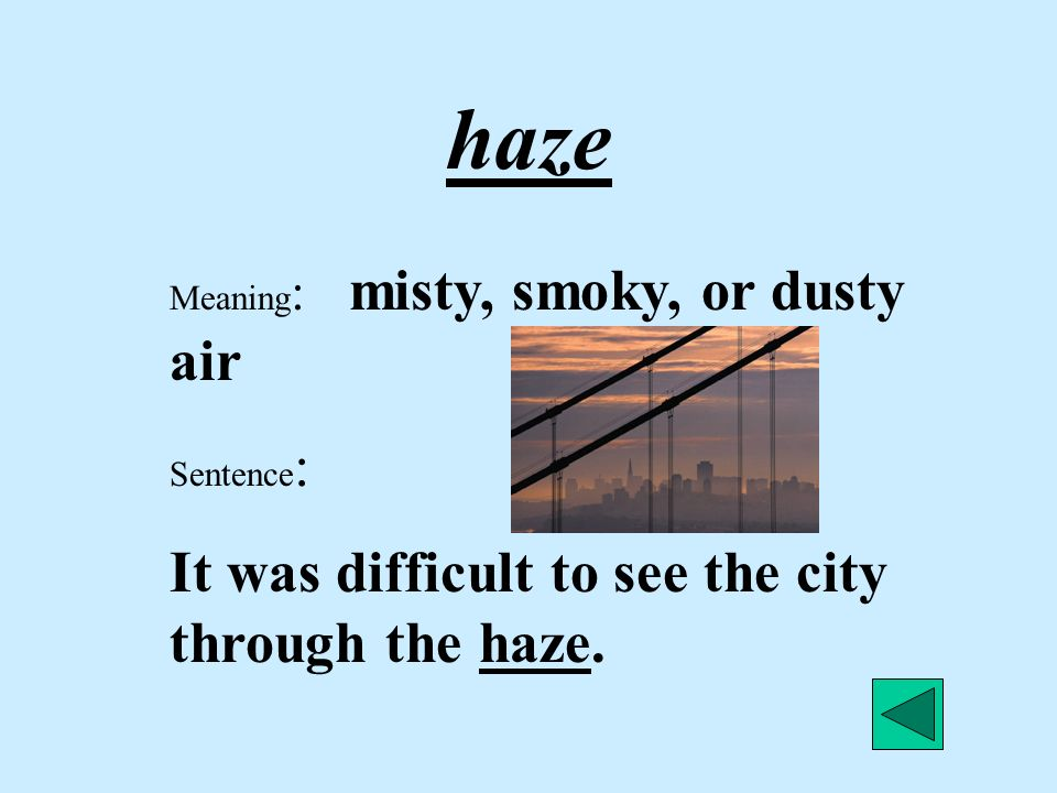 haze It was difficult to see the city through the haze.